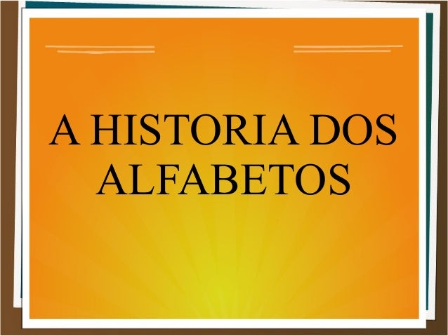 A HISTORIA DOS ALFABETOS