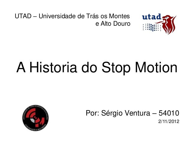 UTAD – Universidade de Trás os Montes                          e Alto DouroA Historia do Stop Motion                      ...