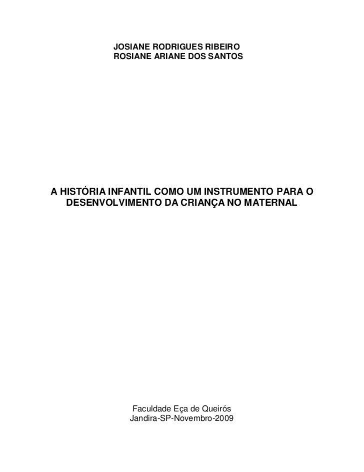 JOSIANE RODRIGUES RIBEIRO           ROSIANE ARIANE DOS SANTOSA HISTÓRIA INFANTIL COMO UM INSTRUMENTO PARA O   DESENVOLVIME...