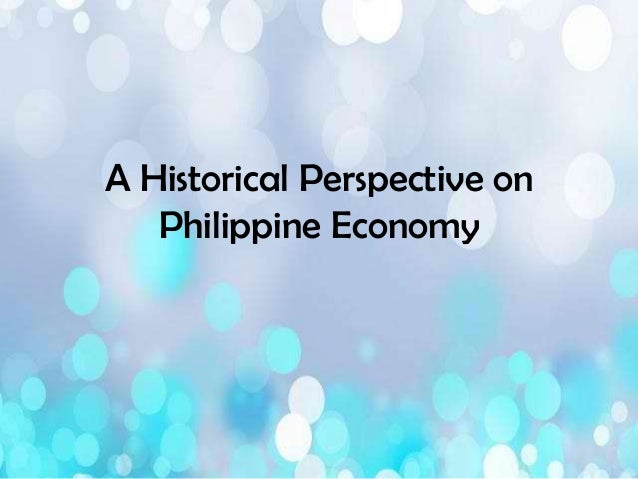 A Historical Perspective on Philippine Economy