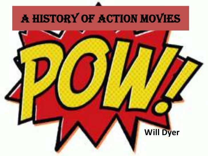 A history of action movies                    Will Dyer