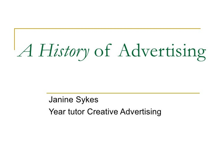 A History of Advertising   Janine Sykes   Year tutor Creative Advertising