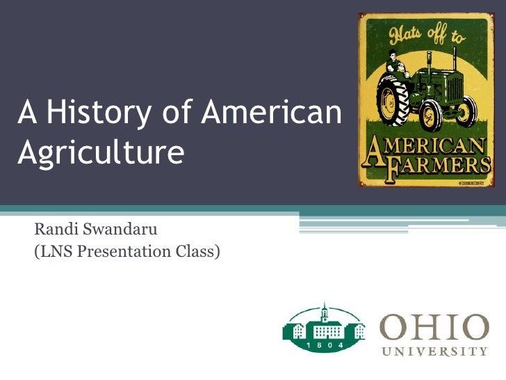 A History of American Agriculture Randi Swandaru (LNS Presentation Class)