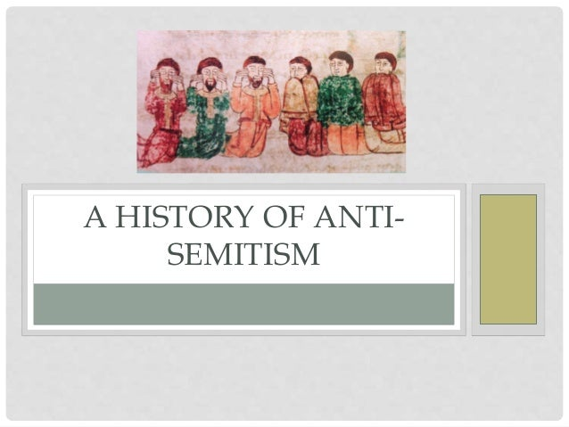 history of anti semitism essay Anti-semitism essay anti-semitism essay  is a form of discrimination that has caused perhaps the most problems throughout history many people describe anti .
