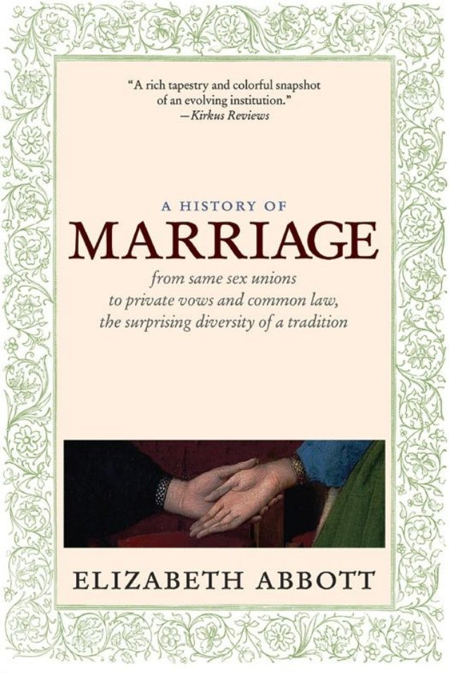 "Advance praise for A    History of Marriage""Can we really understand celibacy or mistresseswithout considering marriage, t..."