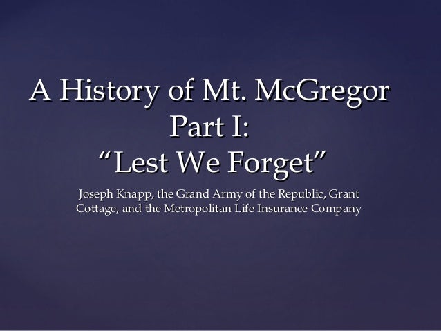 """A History of Mt. McGregor Part I: """"Lest We Forget"""" Joseph Knapp, the Grand Army of the Republic, Grant Cottage, and the Me..."""