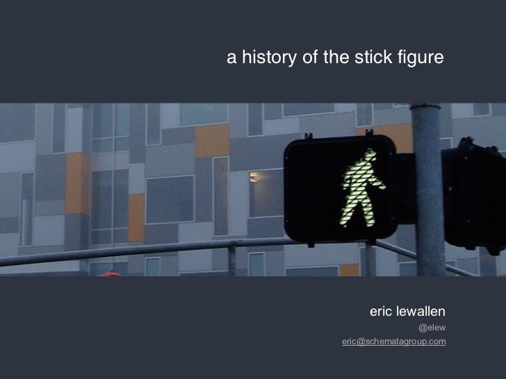 a history of the stick figure                    eric lewallen                               @elew               eric@sche...