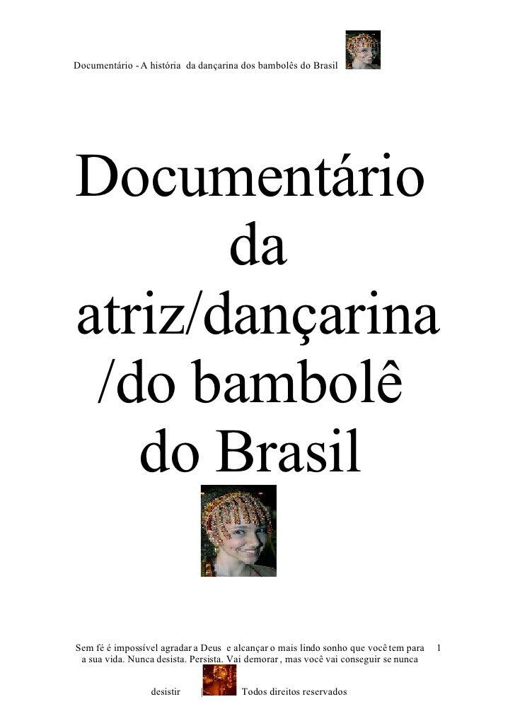 Documentário - A história da dançarina dos bambolês do Brasil     Documentário        da atriz/dançarina  /do bambolê    d...