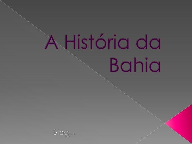 A História da Bahia<br />Blog...<br />