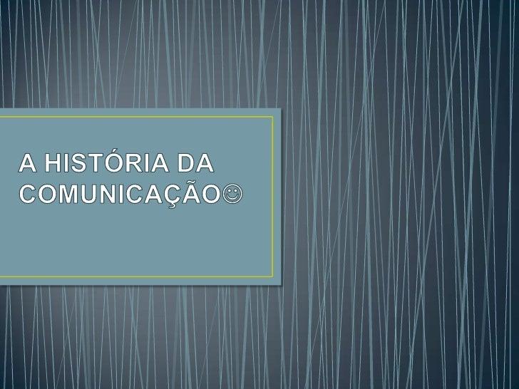 A HISTÓRIA DA COMUNICAÇÃO<br />