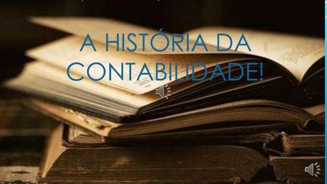 A HISTÓRIA DA  CONTABILIDADE!