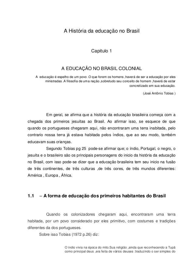 A História da educação no Brasil Capitulo 1 A EDUCAÇÃO NO BRASIL COLONIAL A educação é espelho de um povo .O que forem os ...