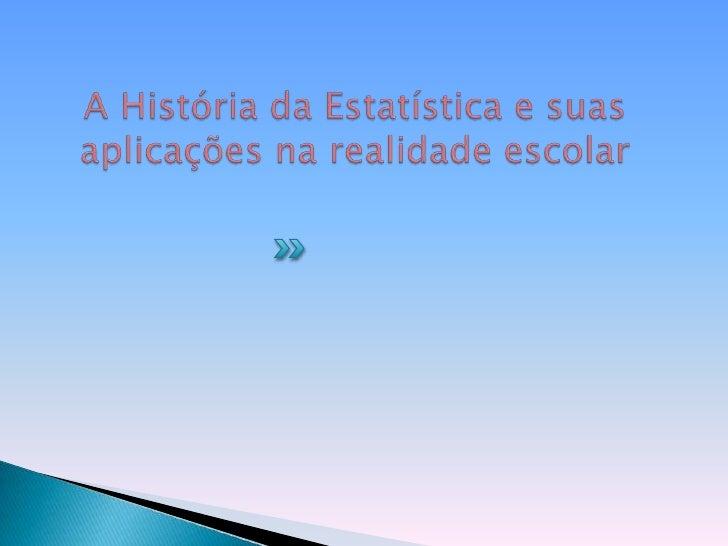 A História da Estatística e suas aplicações na realidade escolar<br />