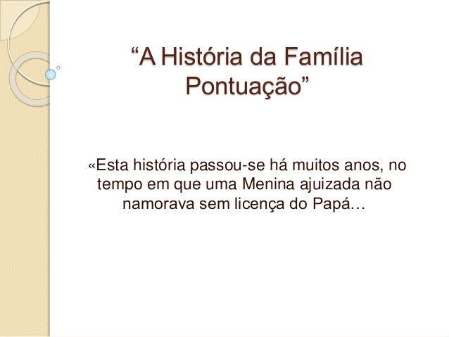 """""""A História da Família Pontuação"""" «Esta história passou-se há muitos anos, no tempo em que uma Menina ajuizada não namorav..."""