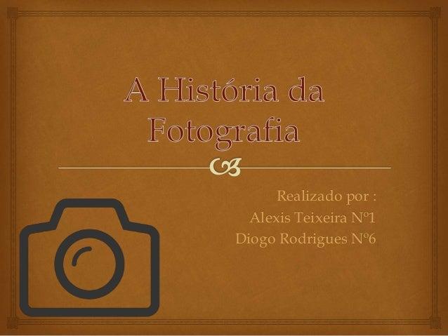 Realizado por : Alexis Teixeira Nº1 Diogo Rodrigues Nº6