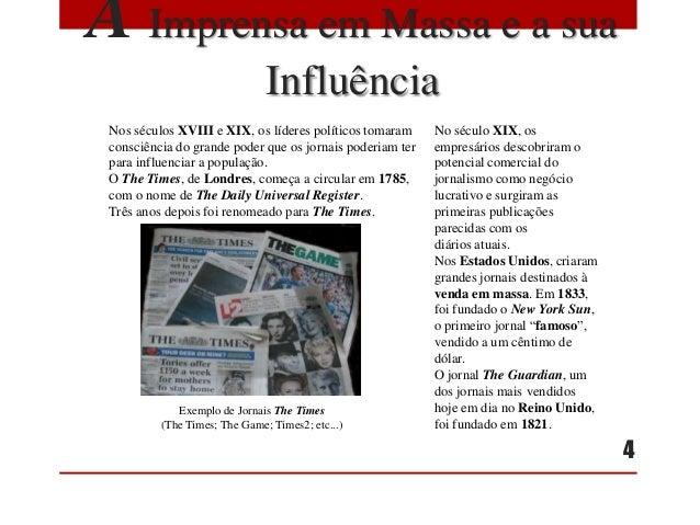 A Imprensa em Massa e a sua Influência Nos séculos XVIII e XIX, os líderes políticos tomaram consciência do grande poder q...