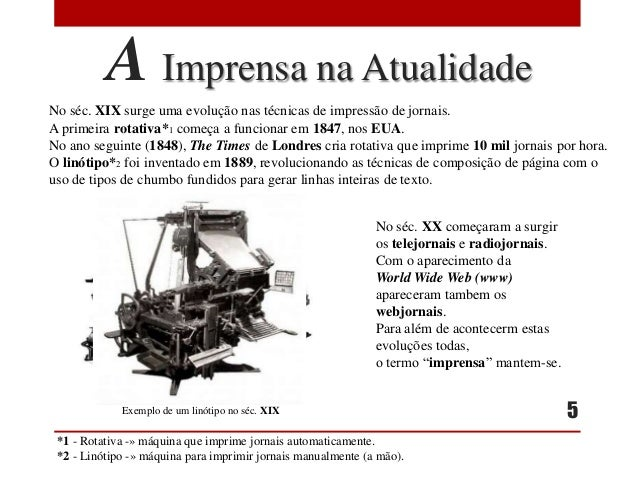 A Imprensa na Atualidade No séc. XIX surge uma evolução nas técnicas de impressão de jornais. A primeira rotativa*1 começa...