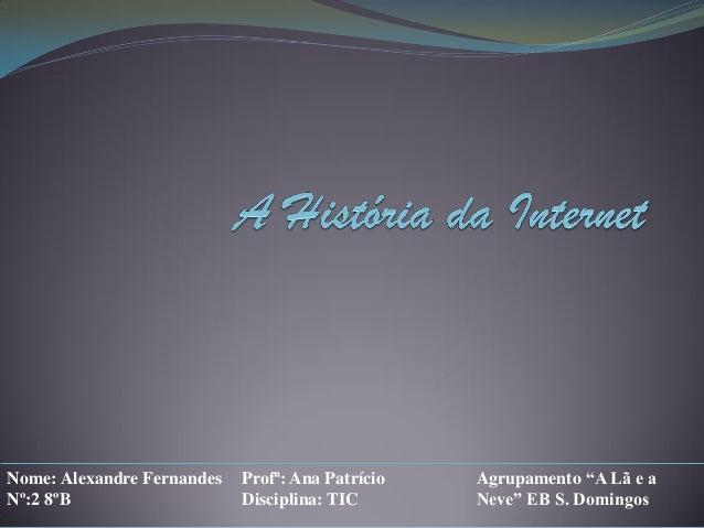"""Nome: Alexandre Fernandes Nº:2 8ºB  Profª: Ana Patrício Disciplina: TIC  Agrupamento """"A Lã e a Neve"""" EB S. Domingos"""