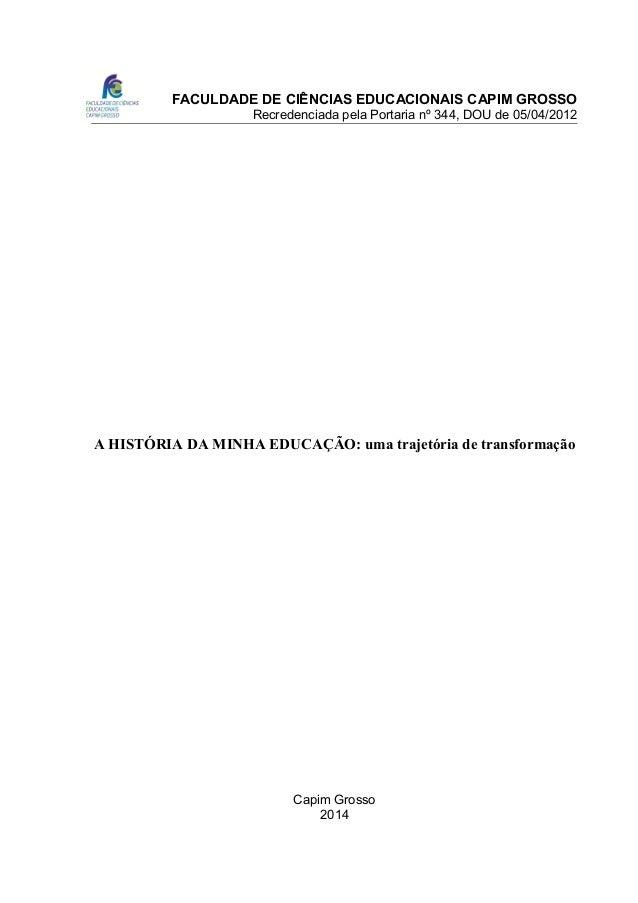 FACULDADE DE CIÊNCIAS EDUCACIONAIS CAPIM GROSSO Recredenciada pela Portaria nº 344, DOU de 05/04/2012 A HISTÓRIA DA MINHA ...