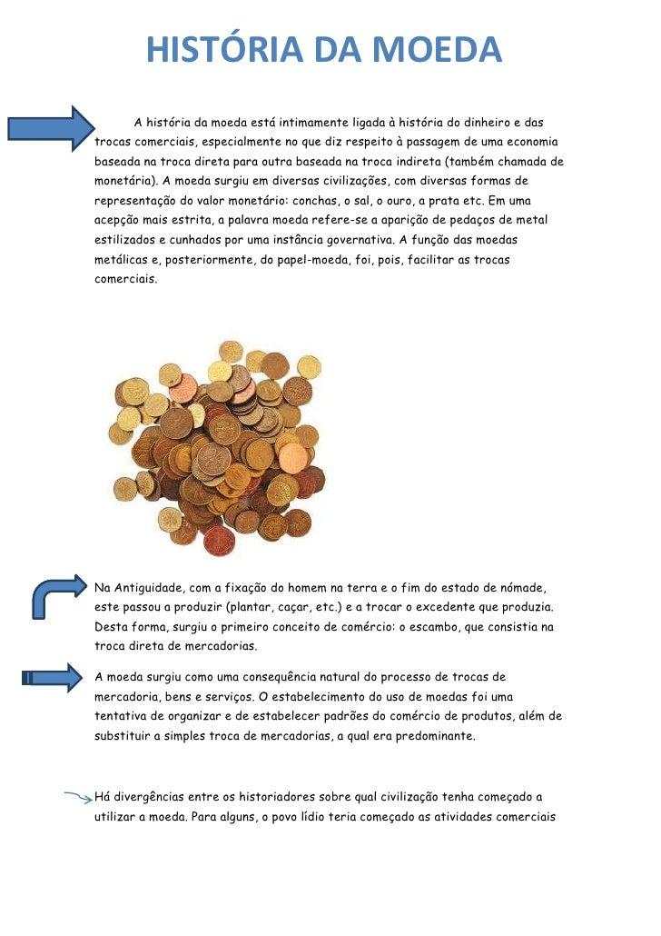 HISTÓRIA DA MOEDA       A história da moeda está intimamente ligada à história do dinheiro e dastrocas comerciais, especia...