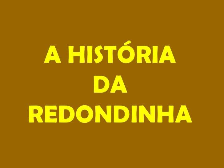 A HISTÓRIA     DAREDONDINHA