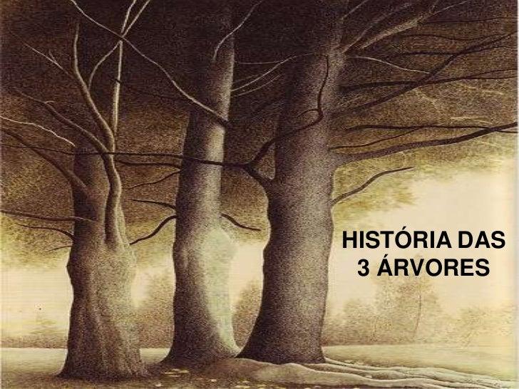 HISTÓRIA DAS 3 ÁRVORES