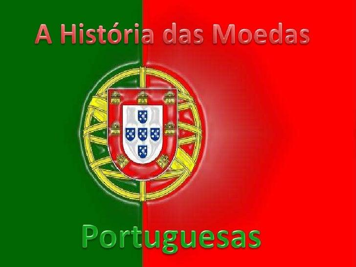 As primeiras moedas portuguesas terão sido     produzidas ainda no reinado de D. AfonsoHenriques, certamente depois de em ...