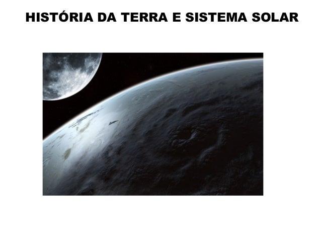 HISTÓRIA DA TERRA E SISTEMA SOLAR