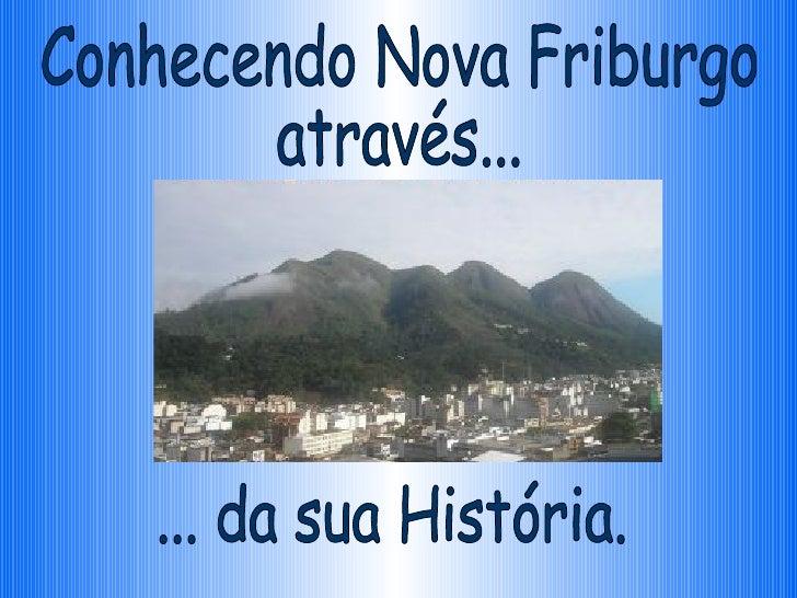 Conhecendo Nova Friburgo  através...  ... da sua História.