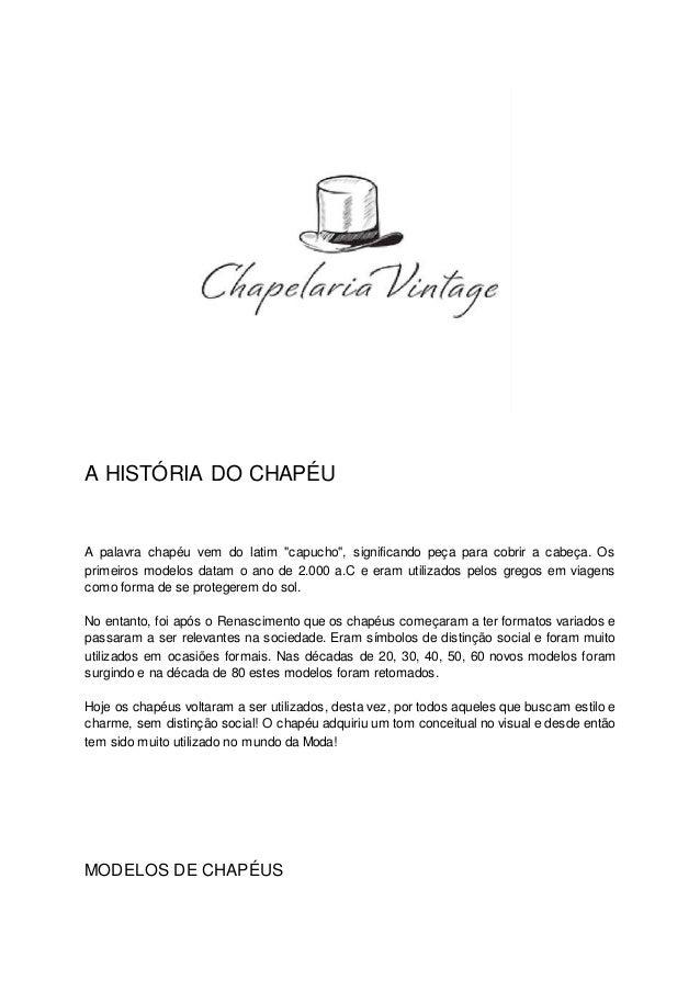 """A HISTÓRIA DO CHAPÉU A palavra chapéu vem do latim """"capucho"""", significando peça para cobrir a cabeça. Os primeiros modelos..."""
