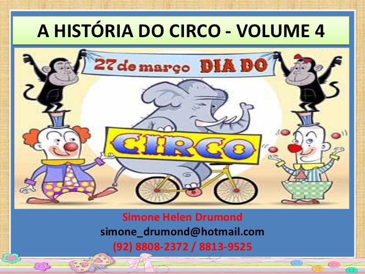 A HISTÓRIA DO CIRCO - VOLUME 4          Simone Helen Drumond      simone_drumond@hotmail.com        (92) 8808-2372 / 8813-...