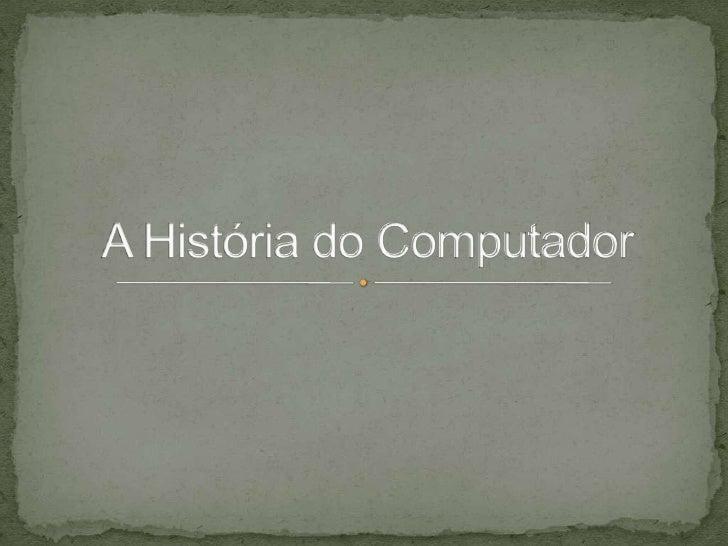 A História do Computador<br />