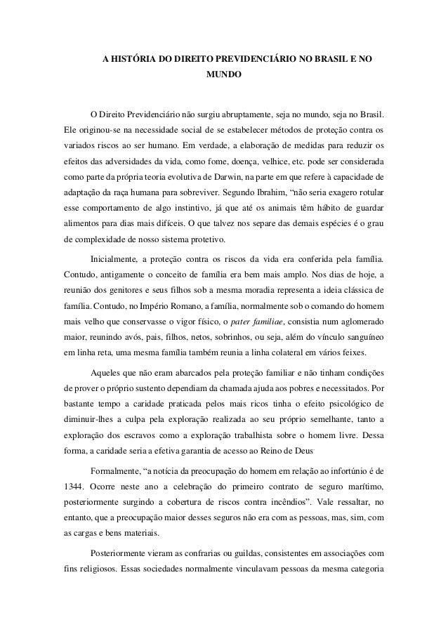 A HISTÓRIA DO DIREITO PREVIDENCIÁRIO NO BRASIL E NO MUNDO O Direito Previdenciário não surgiu abruptamente, seja no mundo,...