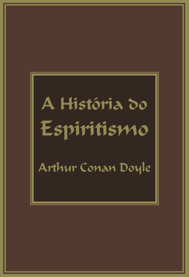 A História do Espiritismo Arthur Conan Doyle