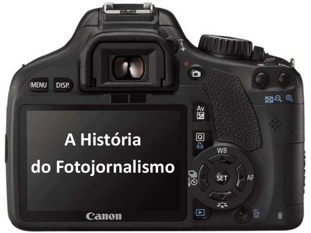 A História do Fotojornalismo