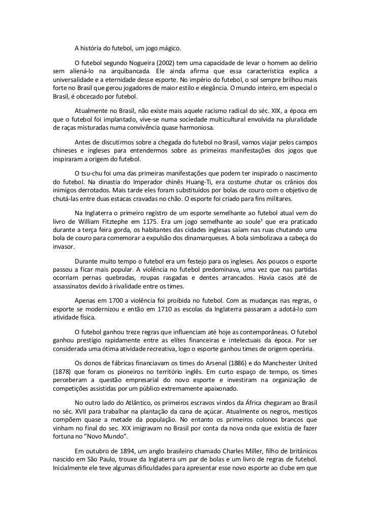 A história do futebol, um jogo mágico.         O futebol segundo Nogueira (2002) tem uma capacidade de levar o homem ao de...