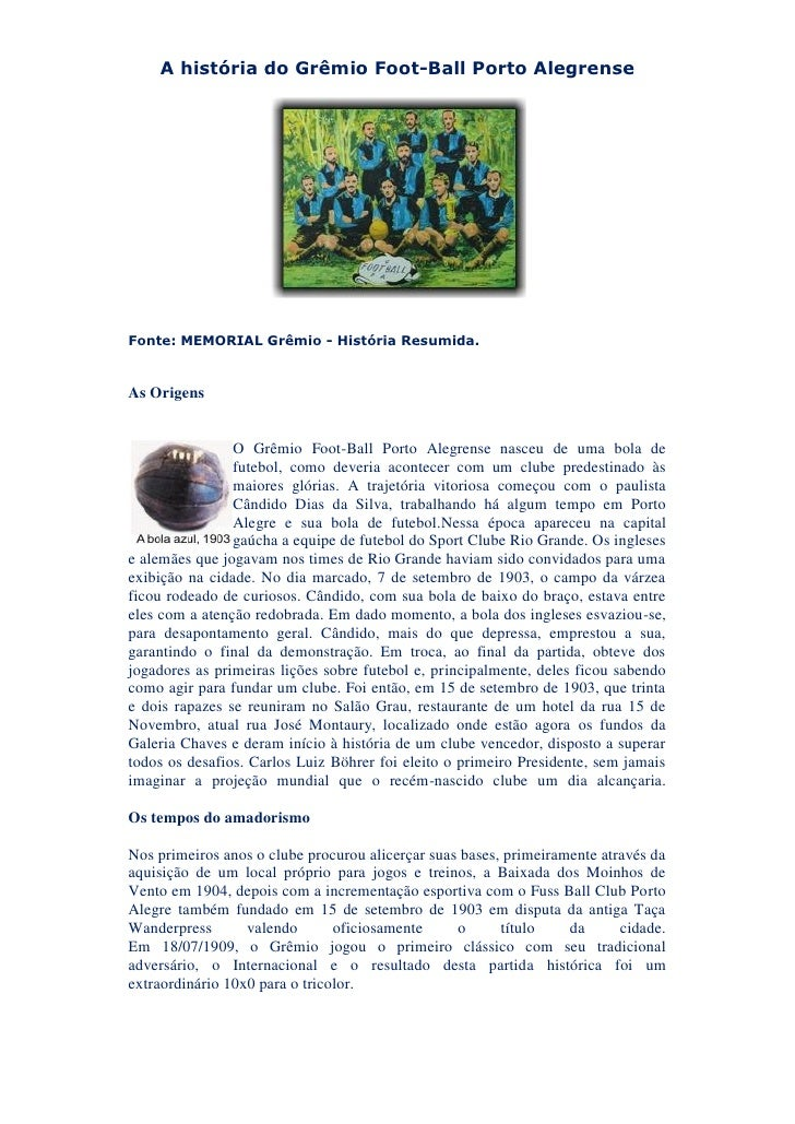 A história do Grêmio Foot-Ball Porto AlegrenseFonte: MEMORIAL Grêmio - História Resumida.As Origens                O Grêmi...