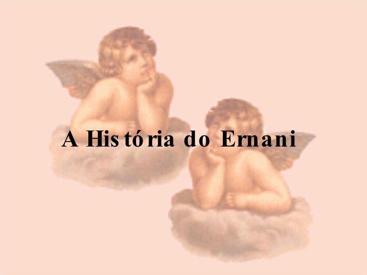 A História do Ernani