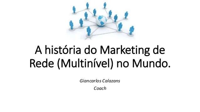 A história do Marketing de Rede (Multinível) no Mundo. Giancarlos Calazans Coach