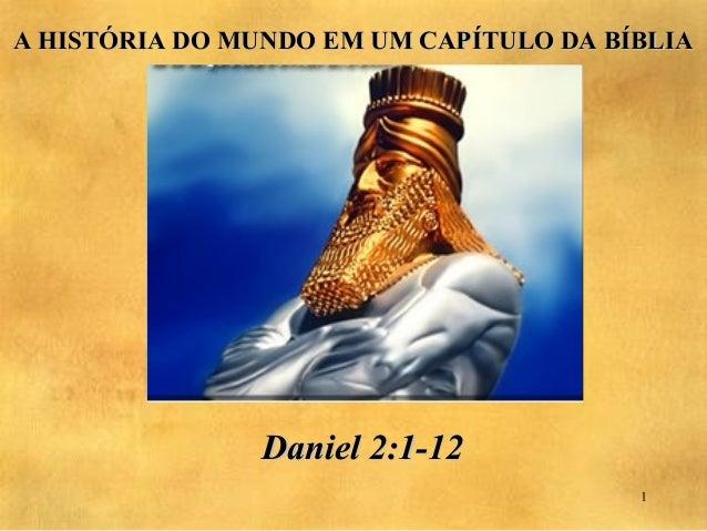 A HISTÓRIA DO MUNDO EM UM CAPÍTULO DA BÍBLIA                Daniel 2:1-12                                        1
