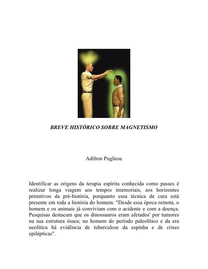 WWW.AUTORESESPIRITASCLASSICOS.COM              BREVE HISTÓRICO SOBRE MAGNETISMO                             Adilton Puglie...