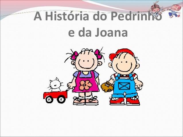 A História do Pedrinhoe da Joana