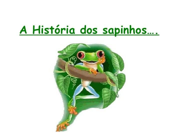 A Hist ória dos sapinhos ….