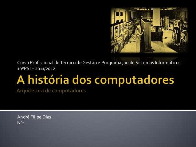 Curso Profissional de Técnico de Gestão e Programação de Sistemas Informáticos10ºPSI – 2011/2012André Filipe DiasNº1