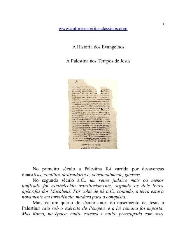 www.autoresespiritasclassicos.com A História dos Evangelhos A Palestina nos Tempos de Jesus No primeiro século a Palestina...