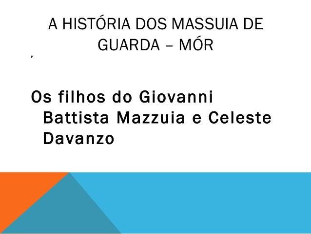 A HISTÓRIA DOS MASSUIA DE GUARDA – MÓR, Os filhos do Giovanni Battista Mazzuia e Celeste Davanzo