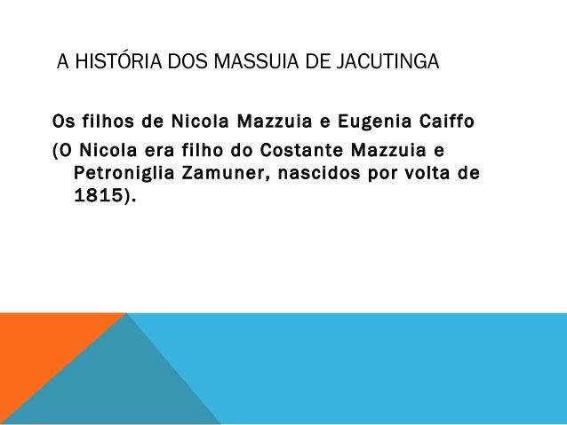 A HISTÓRIA DOS MASSUIA DE JACUTINGA Os filhos de Nicola Mazzuia e Eugenia Caiffo (O Nicola era filho do Costante Mazzuia e...