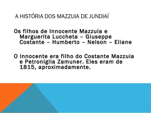 A HISTÓRIA DOS MAZZUIA DE JUNDIAÍ Os filhos de Innocente Mazzuia e Marguerita Luccheta – Giuseppe Costante – Humberto – Ne...