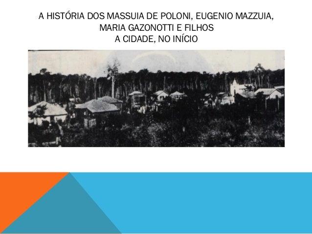 A HISTÓRIA DOS MASSUIA DE POLONI, EUGENIO MAZZUIA, MARIA GAZONOTTI E FILHOS A CIDADE, NO INÍCIO