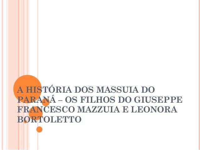 A HISTÓRIA DOS MASSUIA DO PARANÁ – OS FILHOS DO GIUSEPPE FRANCESCO MAZZUIA E LEONORA BORTOLETTO
